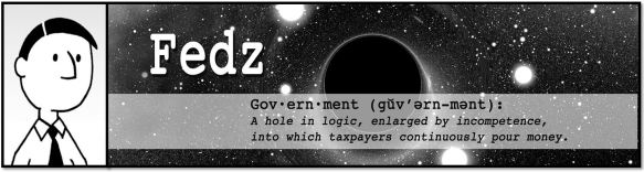Government: A hole in logic, surrounded by incompetence, into which taxpayers continuously pour money.